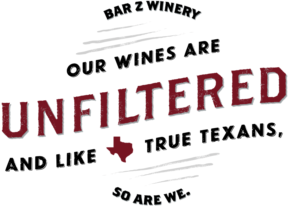 Bar Z. Our wines are unfiltered and like true Texans, so are we.